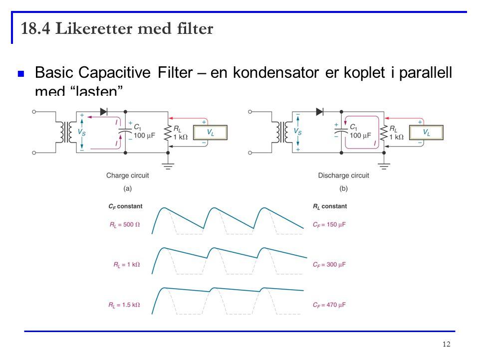 18.4 Likeretter med filter Basic Capacitive Filter – en kondensator er koplet i parallell med lasten