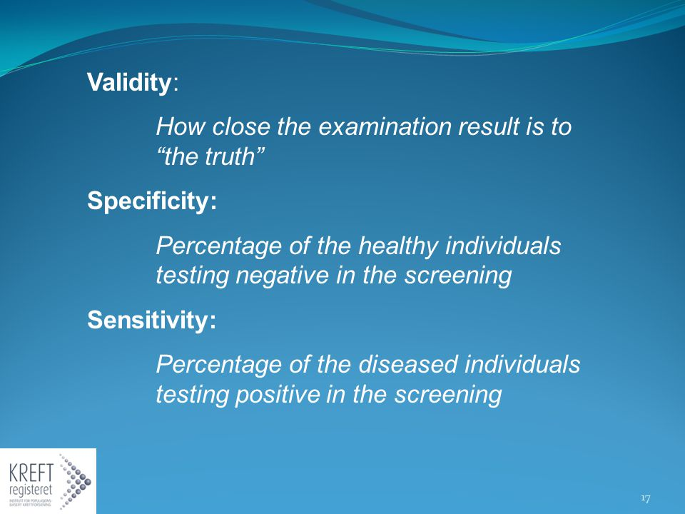 Validity: How close the examination result is to the truth Specificity: