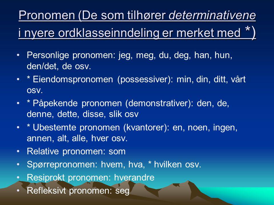 Pronomen (De som tilhører determinativene i nyere ordklasseinndeling er merket med *)