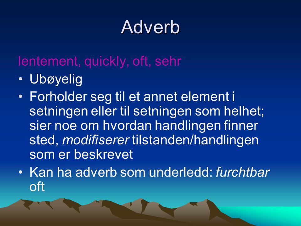 Adverb lentement, quickly, oft, sehr Ubøyelig