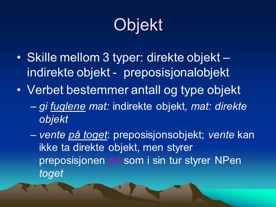 Objekt Skille mellom 3 typer: direkte objekt – indirekte objekt - preposisjonalobjekt. Verbet bestemmer antall og type objekt.