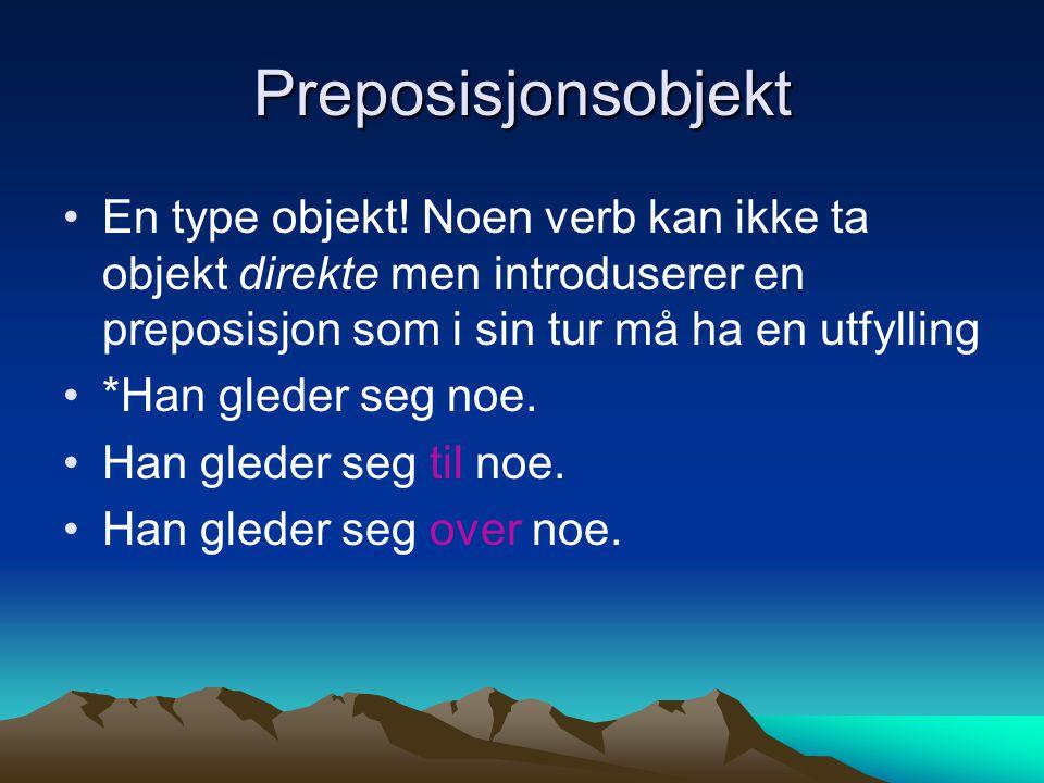 Preposisjonsobjekt En type objekt! Noen verb kan ikke ta objekt direkte men introduserer en preposisjon som i sin tur må ha en utfylling.