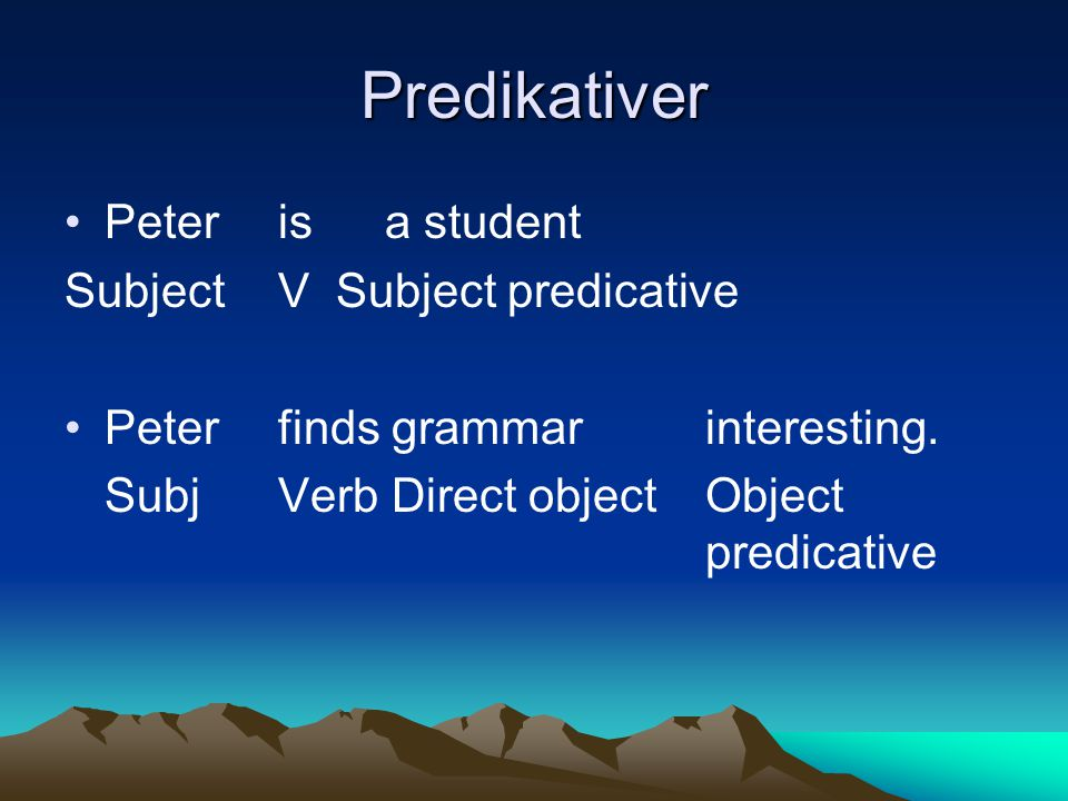 Predikativer Peter is a student Subject V Subject predicative
