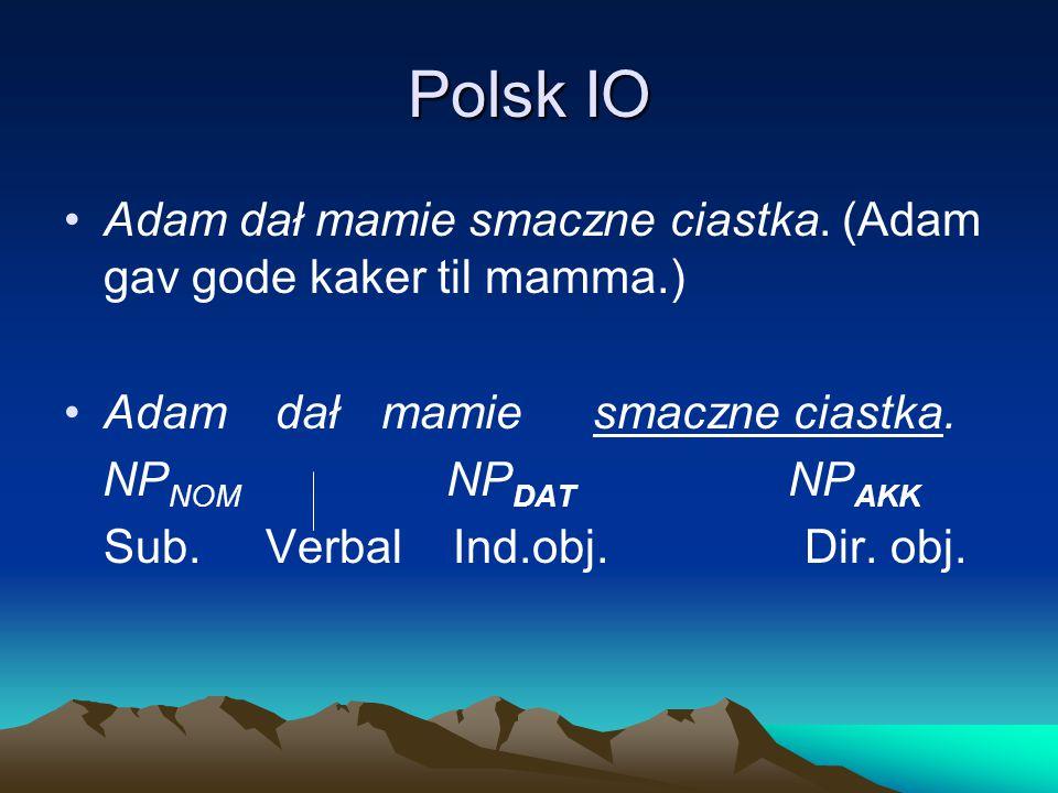 Polsk IO Adam dał mamie smaczne ciastka. (Adam gav gode kaker til mamma.) Adam dał mamie smaczne ciastka.