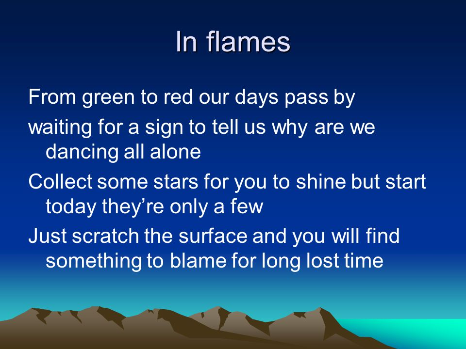 In flames From green to red our days pass by