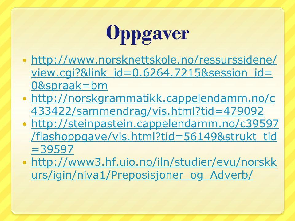 Oppgaver http://www.norsknettskole.no/ressurssidene/view.cgi &link_id=0.6264.7215&session_id=0&spraak=bm.