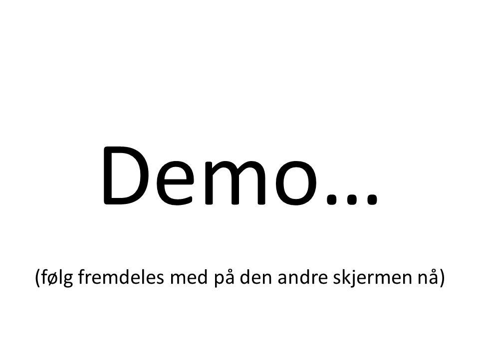 Demo… (følg fremdeles med på den andre skjermen nå)