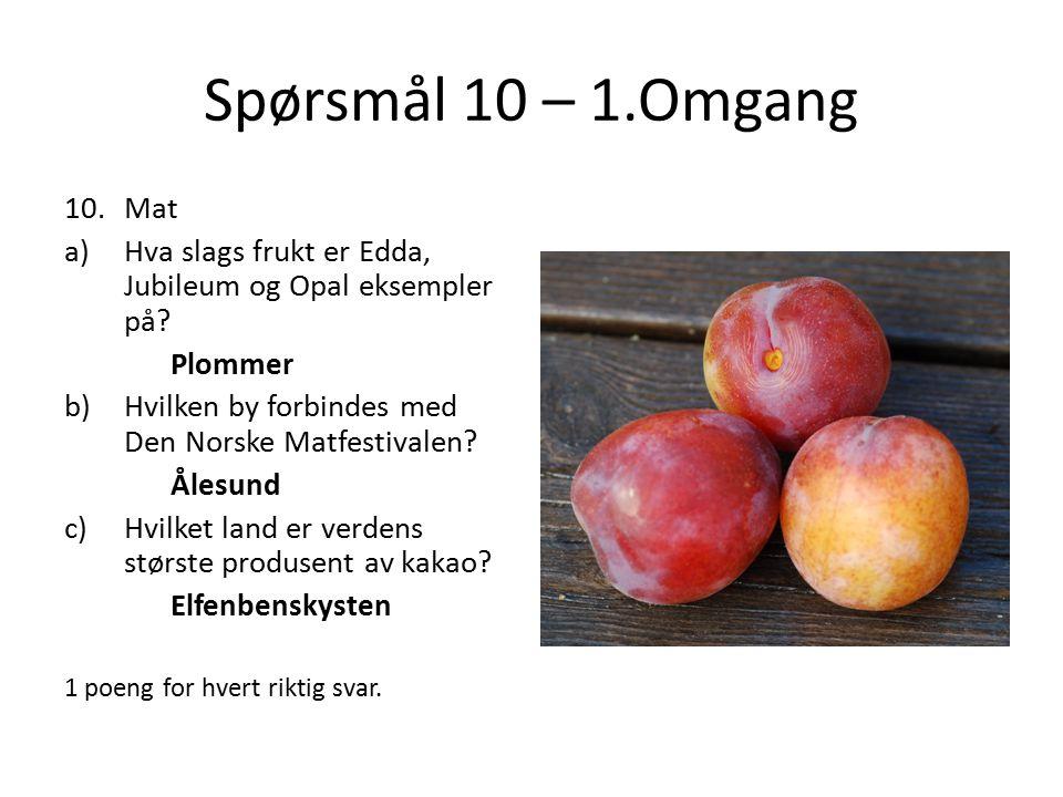 Spørsmål 10 – 1.Omgang Mat. Hva slags frukt er Edda, Jubileum og Opal eksempler på Plommer. Hvilken by forbindes med Den Norske Matfestivalen