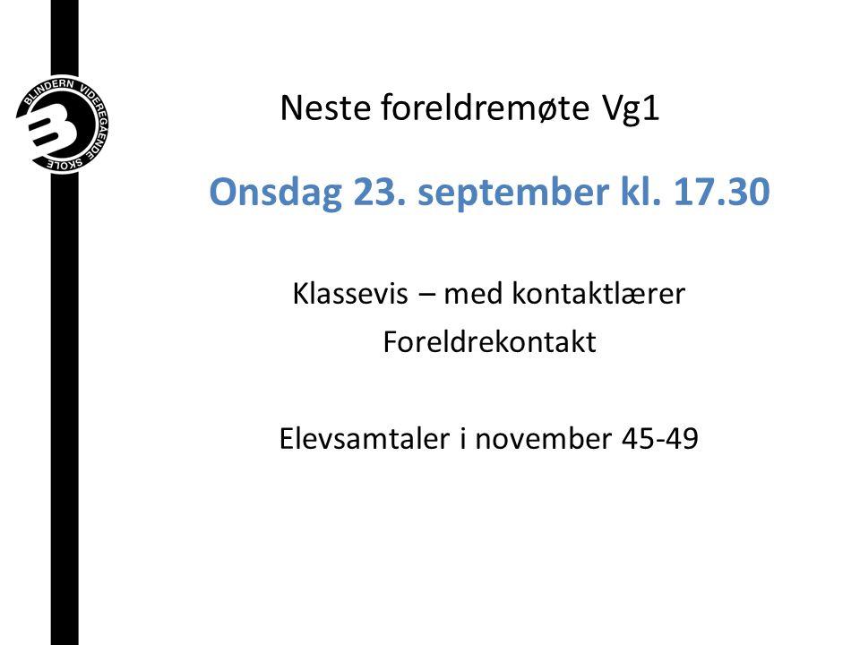 Onsdag 23. september kl. 17.30 Neste foreldremøte Vg1
