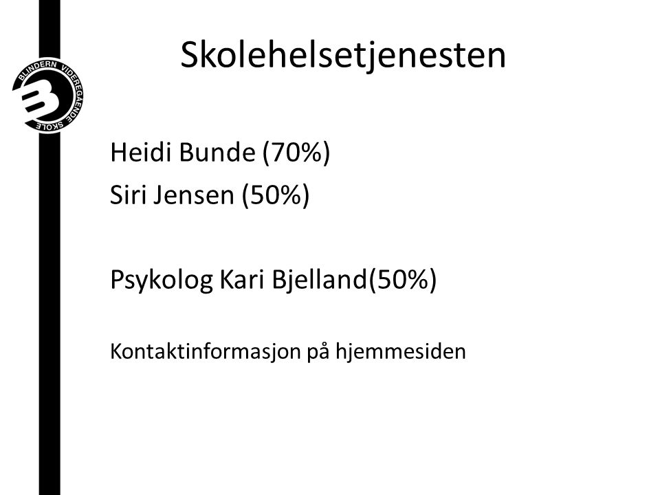 Skolehelsetjenesten Heidi Bunde (70%) Siri Jensen (50%)