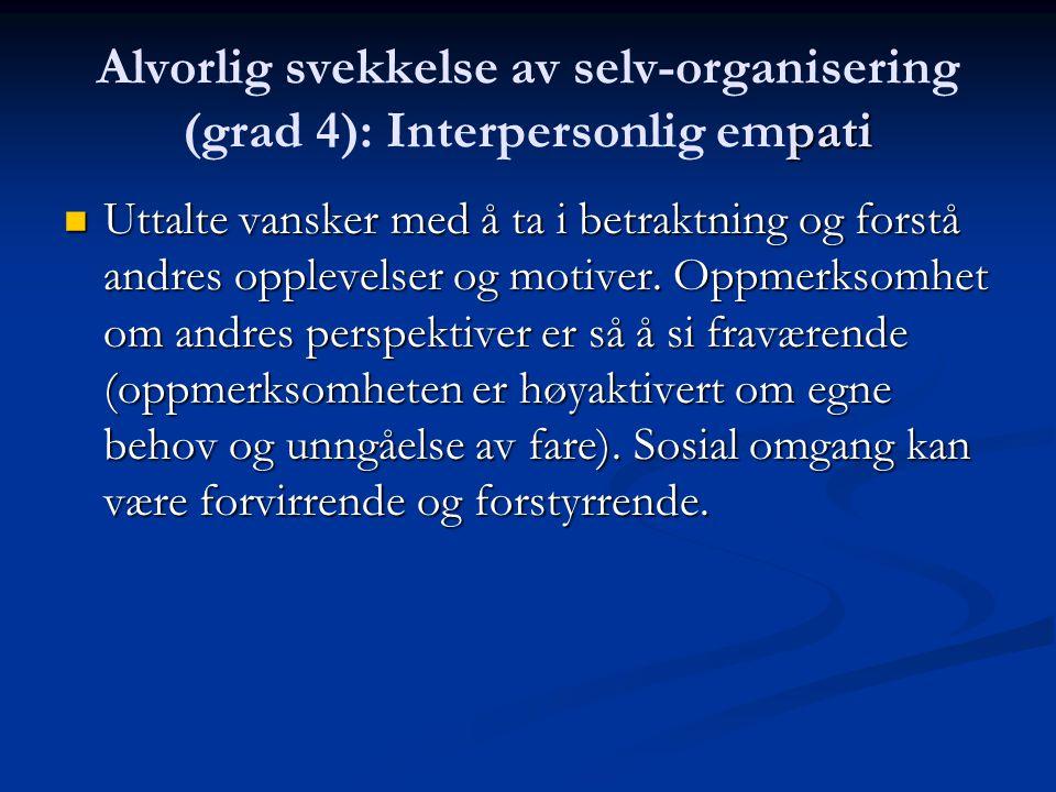 Alvorlig svekkelse av selv-organisering (grad 4): Interpersonlig empati