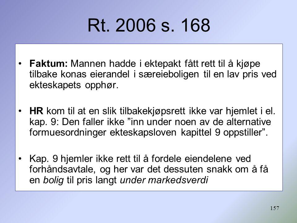 Rt. 2006 s. 168 Faktum: Mannen hadde i ektepakt fått rett til å kjøpe tilbake konas eierandel i særeieboligen til en lav pris ved ekteskapets opphør.