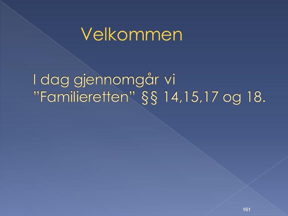 I dag gjennomgår vi Familieretten §§ 14,15,17 og 18.