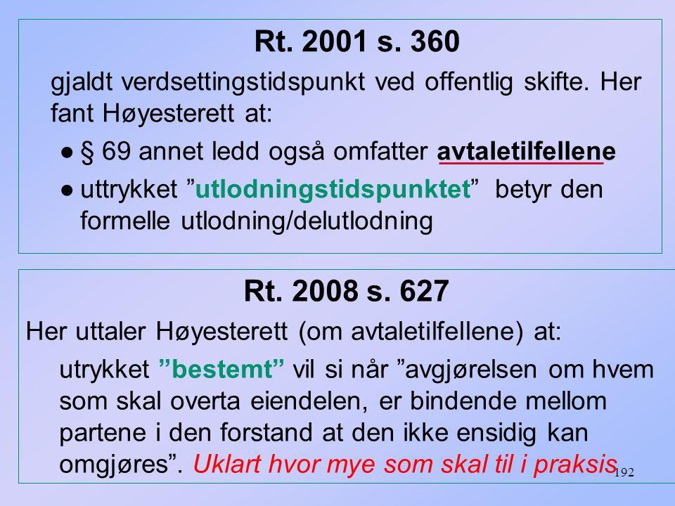 Rt. 2001 s. 360 gjaldt verdsettingstidspunkt ved offentlig skifte. Her fant Høyesterett at: § 69 annet ledd også omfatter avtaletilfellene.