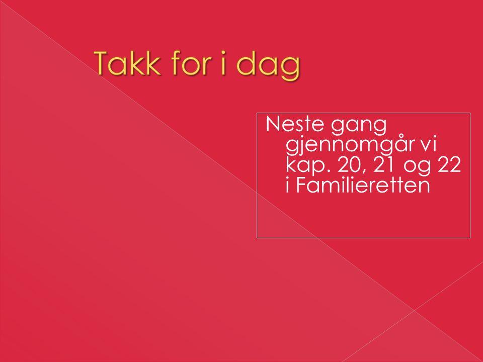 Takk for i dag Neste gang gjennomgår vi kap. 20, 21 og 22 i Familieretten