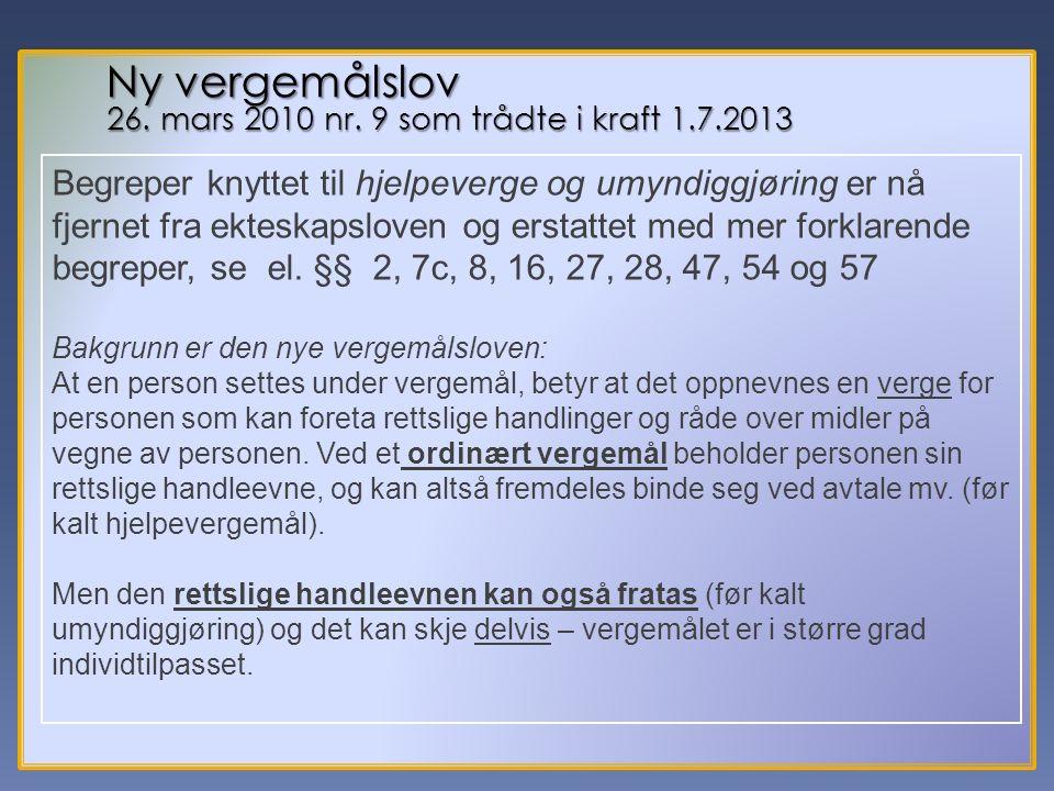 Ny vergemålslov 26. mars 2010 nr. 9 som trådte i kraft 1.7.2013.