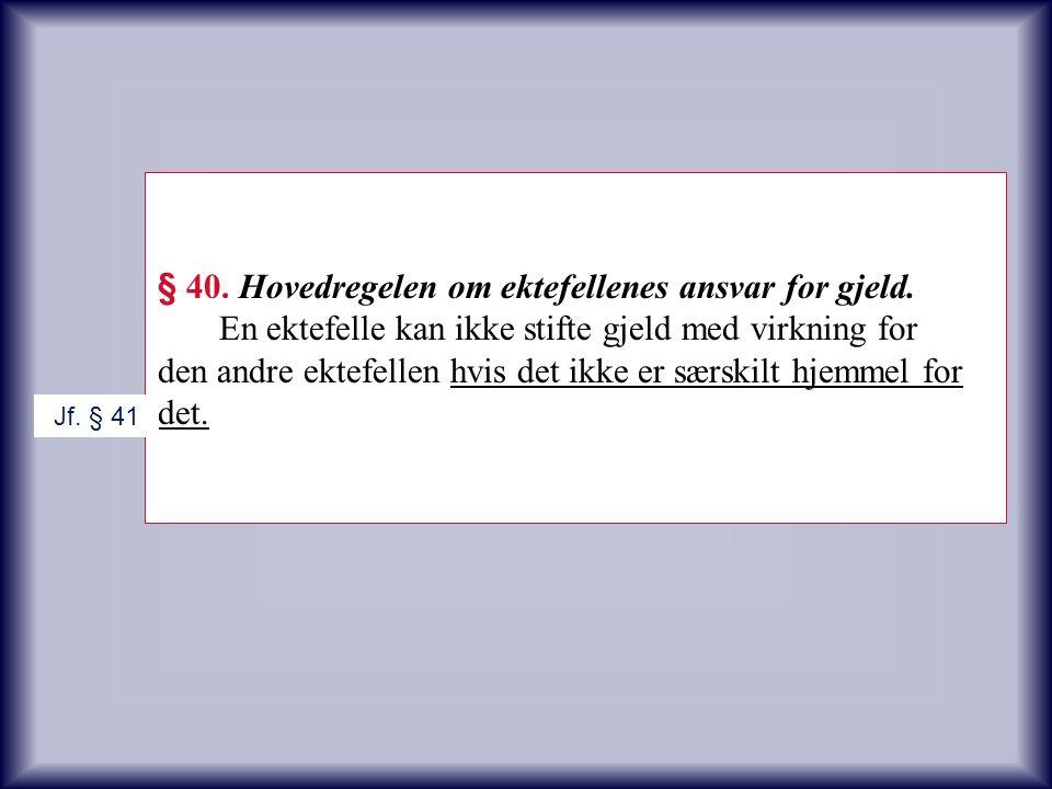 § 40. Hovedregelen om ektefellenes ansvar for gjeld.