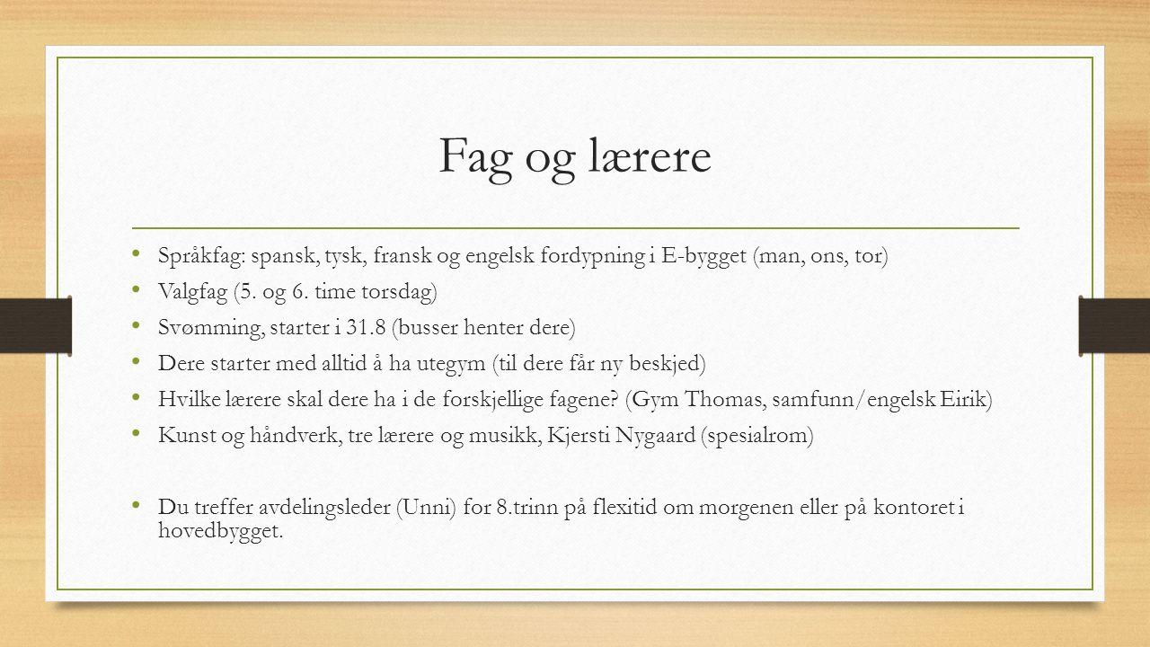 Fag og lærere Språkfag: spansk, tysk, fransk og engelsk fordypning i E-bygget (man, ons, tor) Valgfag (5. og 6. time torsdag)