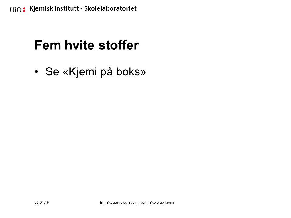 Fem hvite stoffer Se «Kjemi på boks» 06.01.15