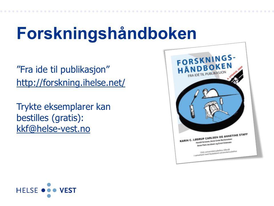 Forskningshåndboken Fra ide til publikasjon http://forskning.ihelse.net/ Trykte eksemplarer kan bestilles (gratis): kkf@helse-vest.no