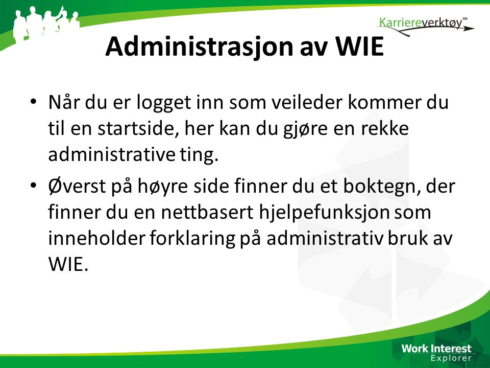 Administrasjon av WIE Når du er logget inn som veileder kommer du til en startside, her kan du gjøre en rekke administrative ting.