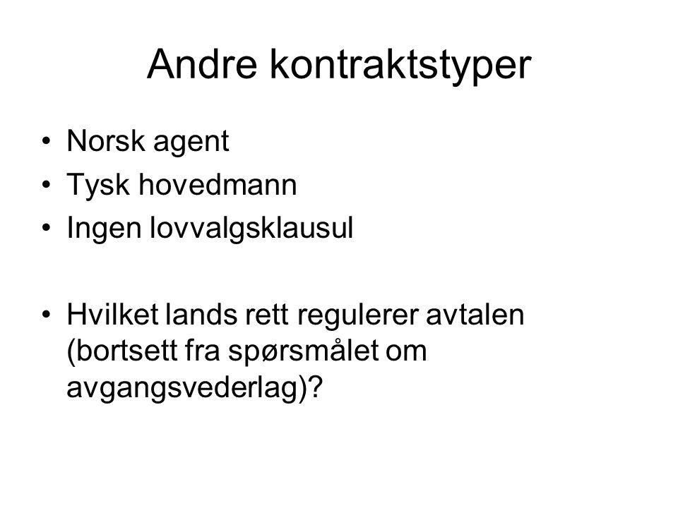Andre kontraktstyper Norsk agent Tysk hovedmann Ingen lovvalgsklausul