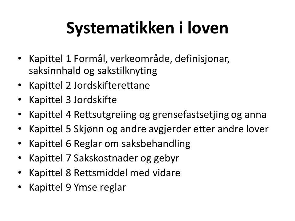 Systematikken i loven Kapittel 1 Formål, verkeområde, definisjonar, saksinnhald og sakstilknyting. Kapittel 2 Jordskifterettane.