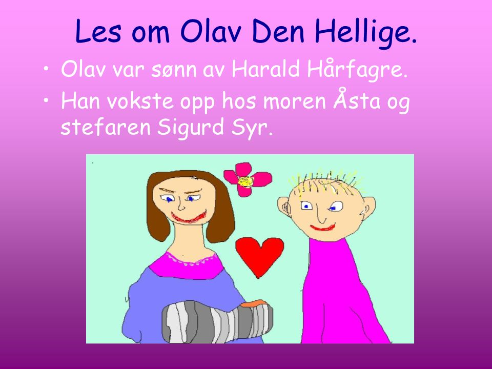 Les om Olav Den Hellige. Olav var sønn av Harald Hårfagre.