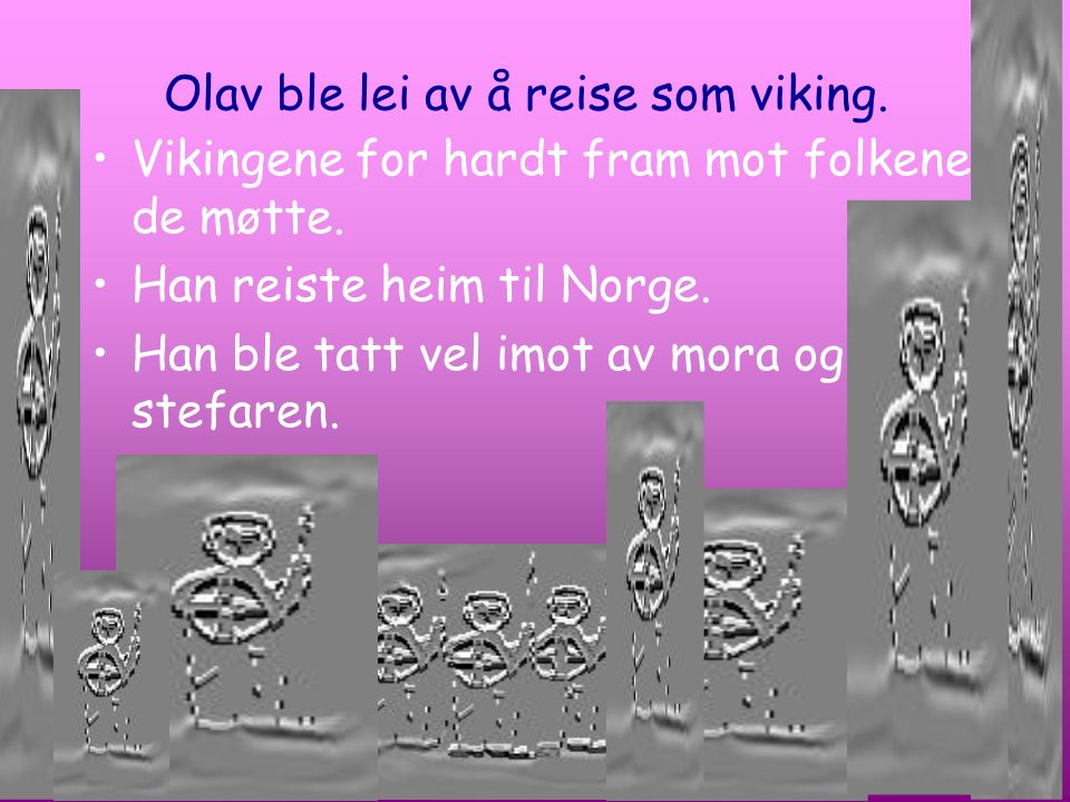 Olav ble lei av å reise som viking.