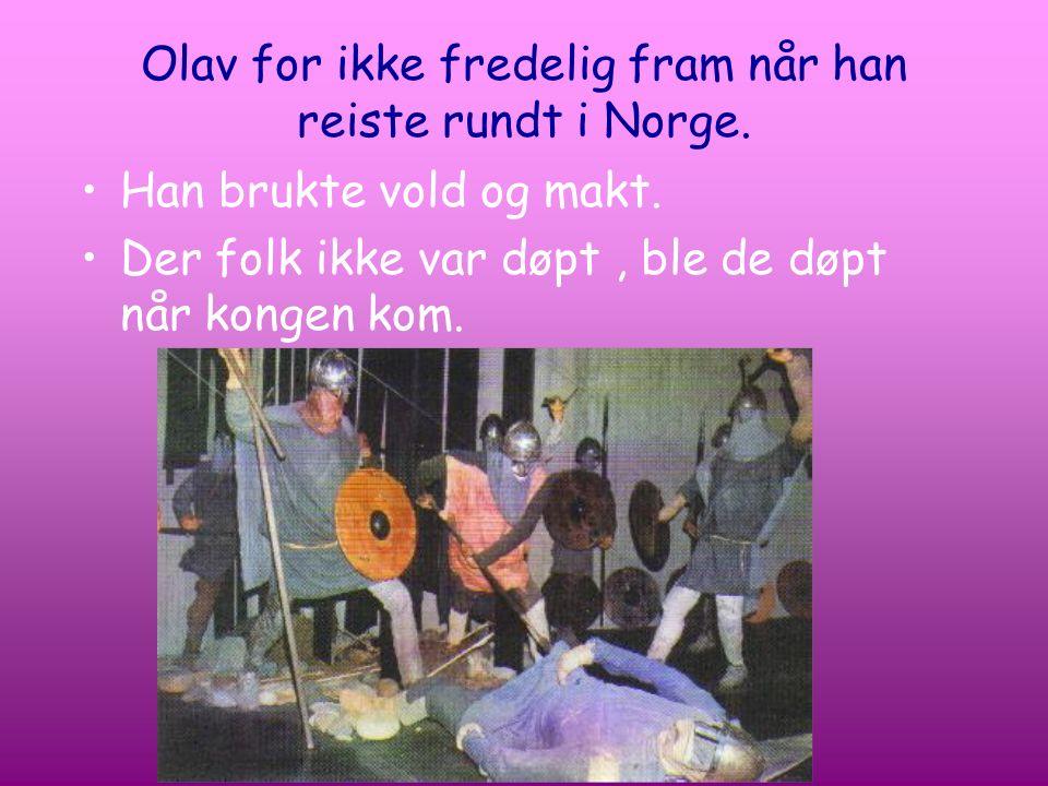 Olav for ikke fredelig fram når han reiste rundt i Norge.