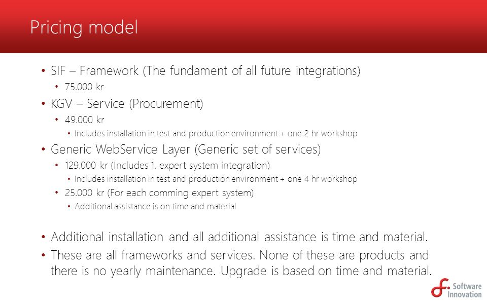 Pricing model SIF – Framework (The fundament of all future integrations) 75.000 kr. KGV – Service (Procurement)