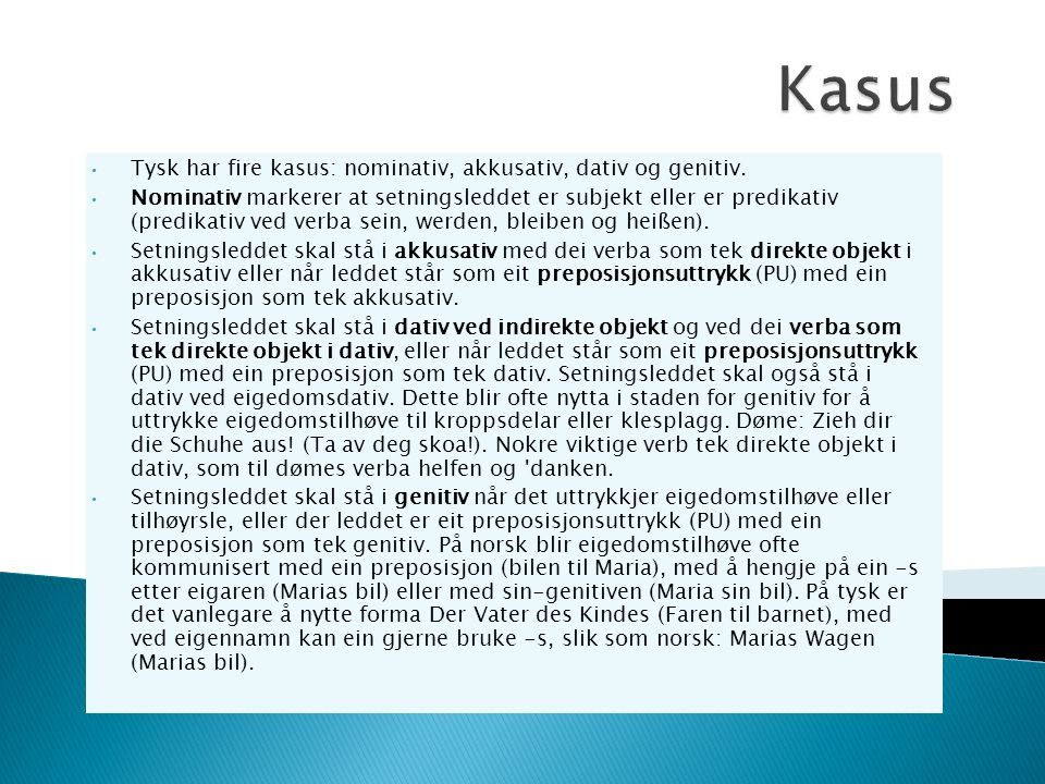 Kasus Tysk har fire kasus: nominativ, akkusativ, dativ og genitiv.
