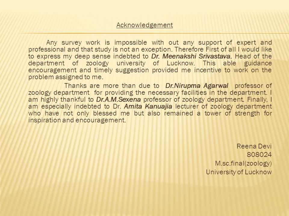Acknowledgement Any survey work is impossible with out any support of expert and professional and that study is not an exception.