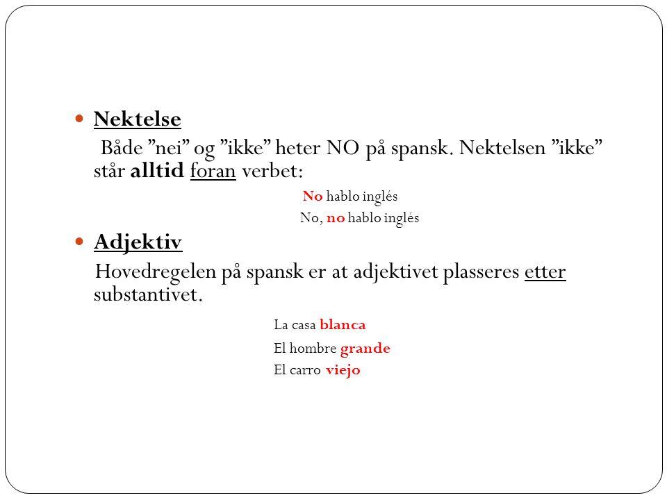 Hovedregelen på spansk er at adjektivet plasseres etter substantivet.