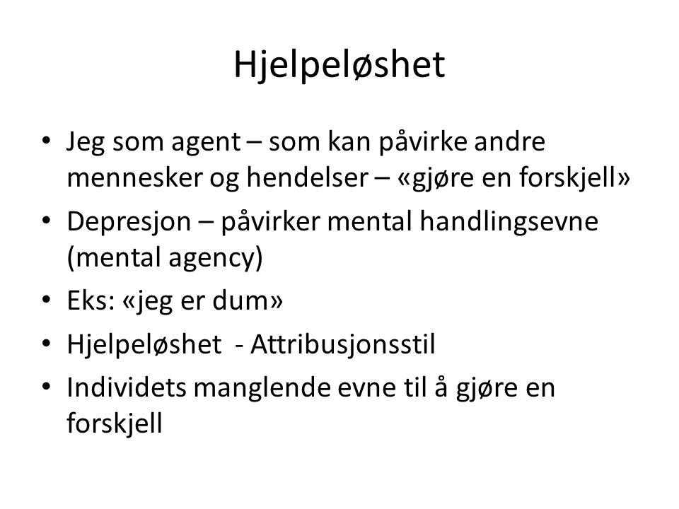 Hjelpeløshet Jeg som agent – som kan påvirke andre mennesker og hendelser – «gjøre en forskjell»
