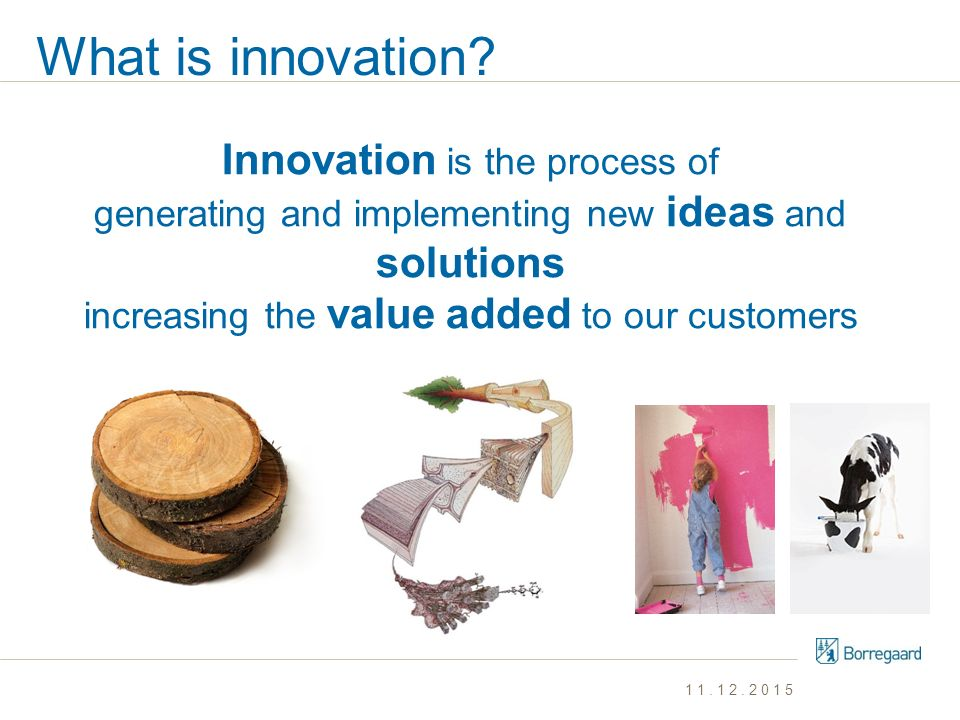 What is innovation Innovation is the process of