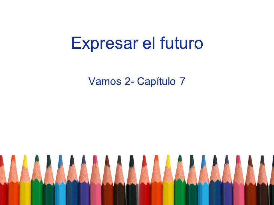 Expresar el futuro Vamos 2- Capítulo 7