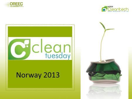 Norway 2013. Oppsummering 2012 Det ble arrangert 6 Cleantuesday i løpet av 2012 – 08. mai 2012 Havenergi – 12. Jun, Clean Tech - the future of industry.
