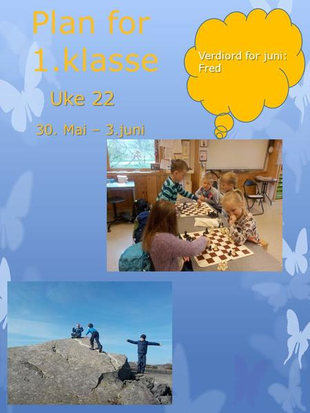 Plan for 1.klasse Uke 22 30. Mai – 3.juni Verdiord for juni: Fred.