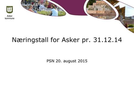 Næringstall for Asker pr. 31.12.14 PSN 20. august 2015.