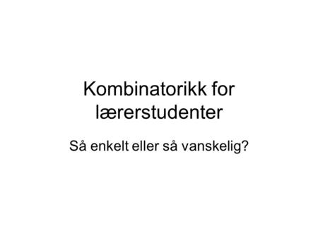 Kombinatorikk for lærerstudenter