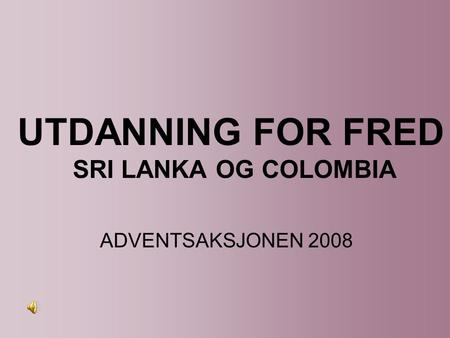 UTDANNING FOR FRED SRI LANKA OG COLOMBIA