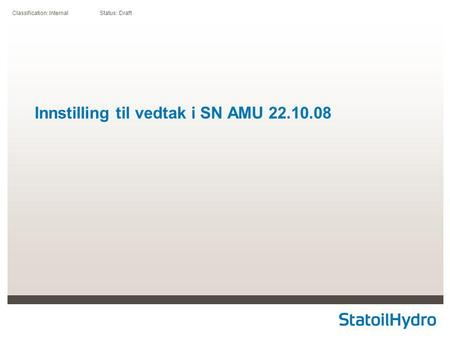 Classification: Internal Status: Draft Innstilling til vedtak i SN AMU 22.10.08.