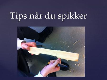 Tips når du spikker.