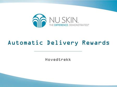Automatic Delivery Rewards Hovedtrekk. Automatic Delivery Rewards •Automatic Delivery Rewards (ADR) er et program hvor en distributør eller kunde kan.