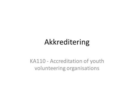 Akkreditering KA110 - Accreditation of youth volunteering organisations.