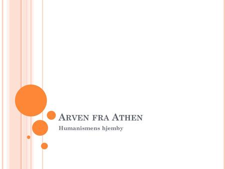 Arven fra Athen Humanismens hjemby.