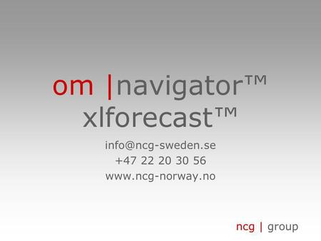 Ncg | group om |navigator™ xlforecast™ +47 22 20 30 56