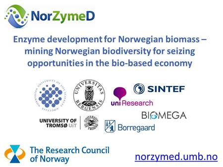 Enzyme development for Norwegian biomass – mining Norwegian biodiversity for seizing opportunities in the bio-based economy norzymed.umb.no.