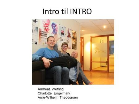 Intro til INTRO Andreas Wefring Charlotte Engelmark